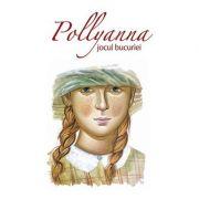 Pollyanna, jocul bucuriei - Eleanor H. Porter
