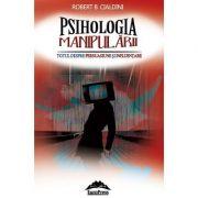 Psihologia manipularii. Totul despre persuasiune si influentare - Robert B. Cialdini