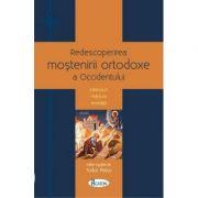 Redescoperirea mostenirii ortodoxe a Occidentului. Interviuri - Marturii - Revelatii - Tudor Petcu
