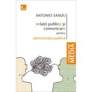 Relatii publice si comunicare pentru administratia publica - Antonio Sandu