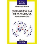 Retelele sociale in era Facebook. O analiza sociologica - Marian-Gabriel Hancean