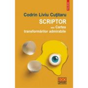 Scriptor sau cartea transformarilor admirabile - Codrin Liviu Cutitaru