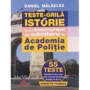 Teste grila de istorie pentru concursul de admitere la Academia de Politie - 55 de teste - Daniel Malaelea - Ed. Akademos Art