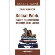 Social Work: History, Recent Debates and High-Risk Groups - Doru Buzducea