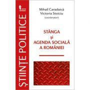 Stanga si agenda sociala a Romaniei - Mihail Caradaica. Victoria Stoiciu