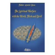 The Spiritual Warfare with the World, Flesh and Devil - Father Arsenie Boca