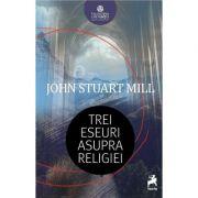 Trei eseuri asupra religiei - John Stuart Mill