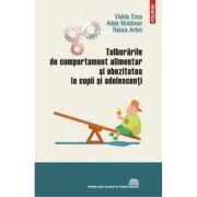 Tulburarile de comportament alimentar si obezitatea la copii si adolescenti - Violeta Enea, Adela Moldovan, Raluca Anton