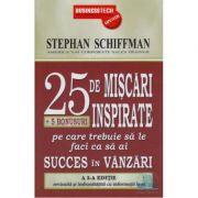 25 De Miscari Inspirate Pe Care Trebuie Sa Le Faci Ca Sa Ai Succes In Vanzari - Stephan Schiffman