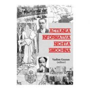 Actiunea informativa Nichita Smochina: liderul romanilor transnistreni urmarit de Securitate, 1952-1962 - Vadim Guzun