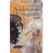 Adolescentii trogloditi - Emmanuelle Pagano