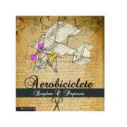 Aerobiciclete - Bogdan O. Popescu