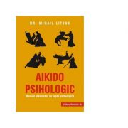 Aikido psihologic. Manual elementar de lupta psihologica - Mihail Litvak