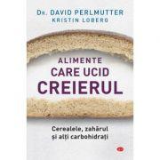Alimente care ucid creierul - David Perlmutter