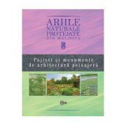 Ariile naturale protejate din Moldova vol. 4: Pajisti si monumente de arhitectura peisajera