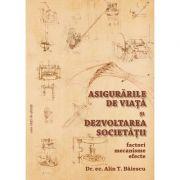 Asigurarile de viata si dezvoltarea societatii. Factori, mecanisme, efecte - Alin Baiescu