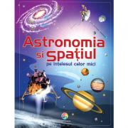 Astronomia si spatiul pe intelesul celor mici - Emily Bone, Hazel Maskell