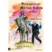 Aventurile lui Matias Corvin la Cluj - Ovidiu Pecican