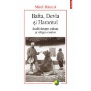 Bafta, Devla si Haramul. Studii despre cultura si religia romilor - Mirel Banica