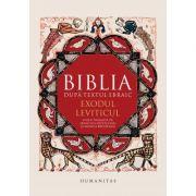 Biblia dupa textul ebraic. Exodul. Leviticul