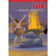 Biblia ilustrata pentru copii 7. Ilie si marii profeti