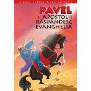 Biblia ilustrata pentru copii 12. Pavel si Apostolii raspandesc Evanghelia