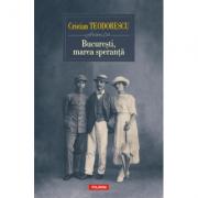 Bucuresti, marea speranta - Cristian Teodorescu