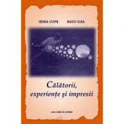 Calatorii, experiente si impresii - Radu Ilea, Irina Cupe