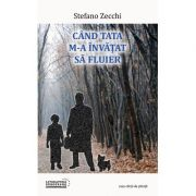 Cand tata m-a invatat sa fluier - Stefano Zecchi