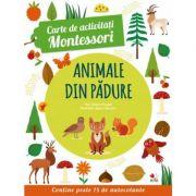 Carte de activitati Montessori. Animale din padure. Contine peste 75 de autocolante - Chiara Piroddi, Agnese Baruzzi