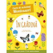Carte de activitati Montessori. In gradina. Contine peste 75 de autocolante - Chiara Piroddi, Agnese Baruzzi