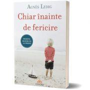 Chiar inainte de fericire - Agnès Ledig