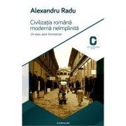 Civilizatia romana moderna neimplinita. Un eseu post-lovinescian - Alexandru Radu