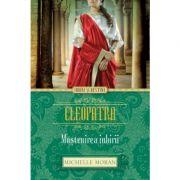 Cleopatra. Mostenirea iubirii - Michelle Moran