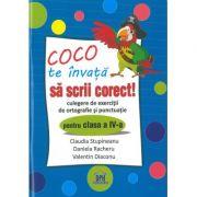 Coco te invata sa scrii corect. Culegere de exercitii de ortografie si punctuatie pentru clasa a IV-a - Claudia Stupineanu, Daniela Racheru, Valentin Diaconu