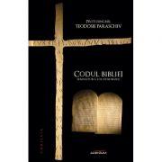 Codul Bibliei. Semnatura lui Dumnezeu - Protosinghel Teodosie Paraschiv