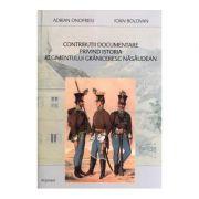 Contributii documentare privind istoria regimentului graniceresc nasaudean - Adrian Onofreiu, Ioan Bolovan