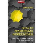 Creeaza-ti O Prezenta Personala Puternica Si Credibila - Dianna Booher
