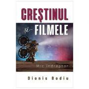 Crestinul si filmele - Dionis Bodiu