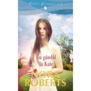 Cu gandul la Kate - Nora Roberts
