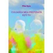 Culoarea mea preferata esti tu - Pilar Eyre