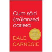 Cum sa-ti (re)lansezi cariera - Dale Carnegie