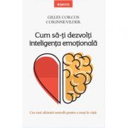 Cum să-ţi dezvolţi inteligenţa emoţională - Gilles Corcos