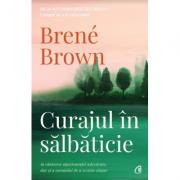 Curajul in salbaticie. Editia a II - a - Brene Brown