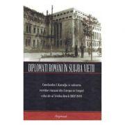 Diplomati romani in slujba vietii. Constantin I. Karadja si salvarea evreilor romani din Europa in timpul celui de-al Treilea Reich (1932-1944)