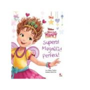 Disney. Fancy Nancy Superb! Magnific! Perfect! - Disney