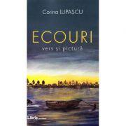 Ecouri. Vers si pictura - Corina Lupascu