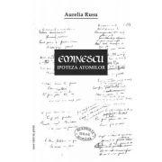 Eminescu – ipoteza atomilor - Aurelia Rusu