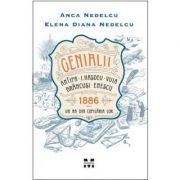 Genialii. Antipa, I. Hasdeu, Vuia, Brancusi, Enescu. 1886. Un an din copilaria lor - Anca Nedelcu, Elena Diana Nedelcu