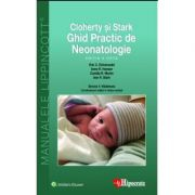 Ghid Practic de Neonatologie Cloherty. Ghidurile Medicale Lippincott - Eric Eichenwald